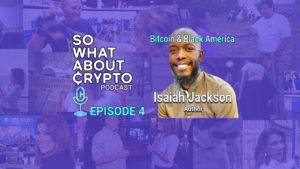 Isaiah Jackson Discusses Bitcoin and Black America – Podcast Episode 4